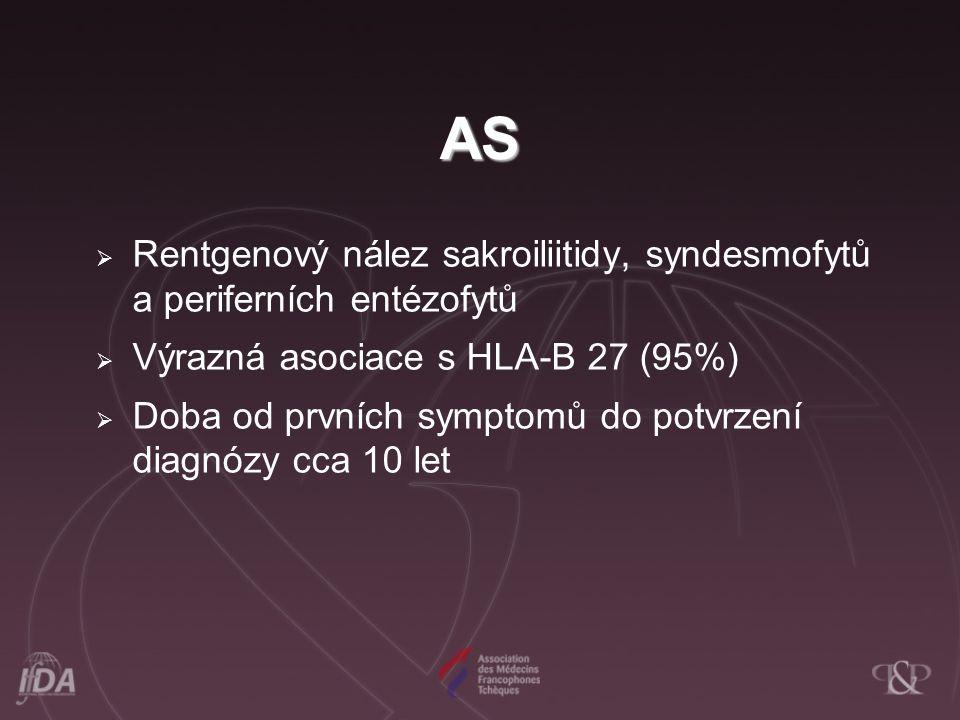 AS  Rentgenový nález sakroiliitidy, syndesmofytů a periferních entézofytů  Výrazná asociace s HLA-B 27 (95%)  Doba od prvních symptomů do potvrzení