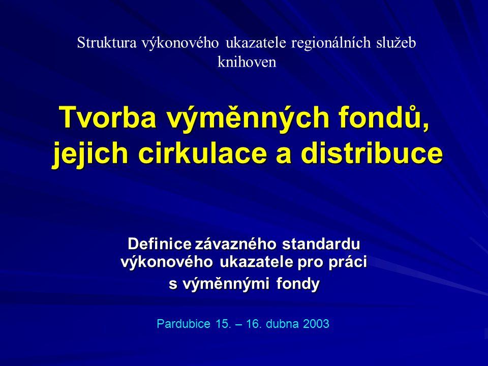 Tvorba výměnných fondů, jejich cirkulace a distribuce Definice závazného standardu výkonového ukazatele pro práci s výměnnými fondy Struktura výkonového ukazatele regionálních služeb knihoven Pardubice 15.