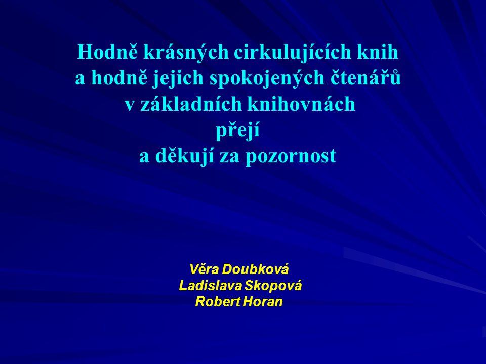 Hodně krásných cirkulujících knih a hodně jejich spokojených čtenářů v základních knihovnách přejí a děkují za pozornost Věra Doubková Ladislava Skopová Robert Horan