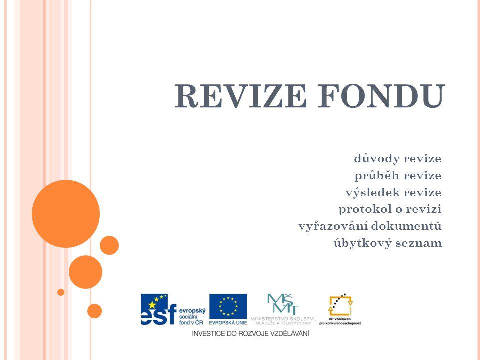 REVIZE FONDU důvody revize průběh revize výsledek revize protokol o revizi vyřazování dokumentů úbytkový seznam