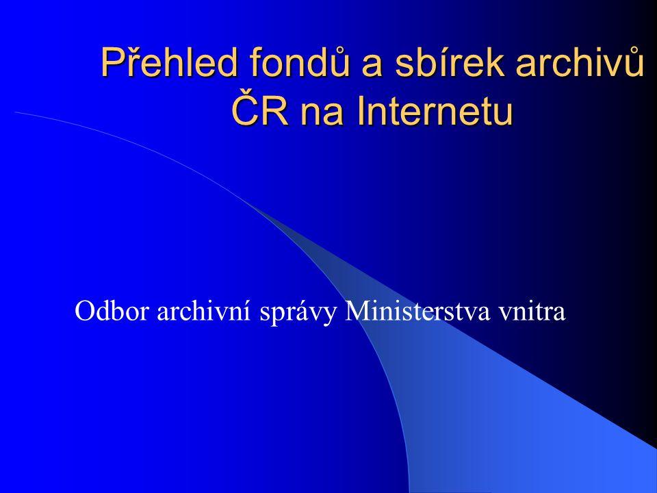 Přehled fondů a sbírek archivů ČR na Internetu Odbor archivní správy Ministerstva vnitra