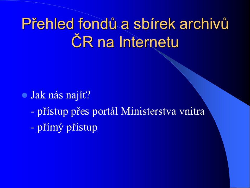 Přehled fondů a sbírek archivů ČR na Internetu Jak nás najít? - přístup přes portál Ministerstva vnitra - přímý přístup