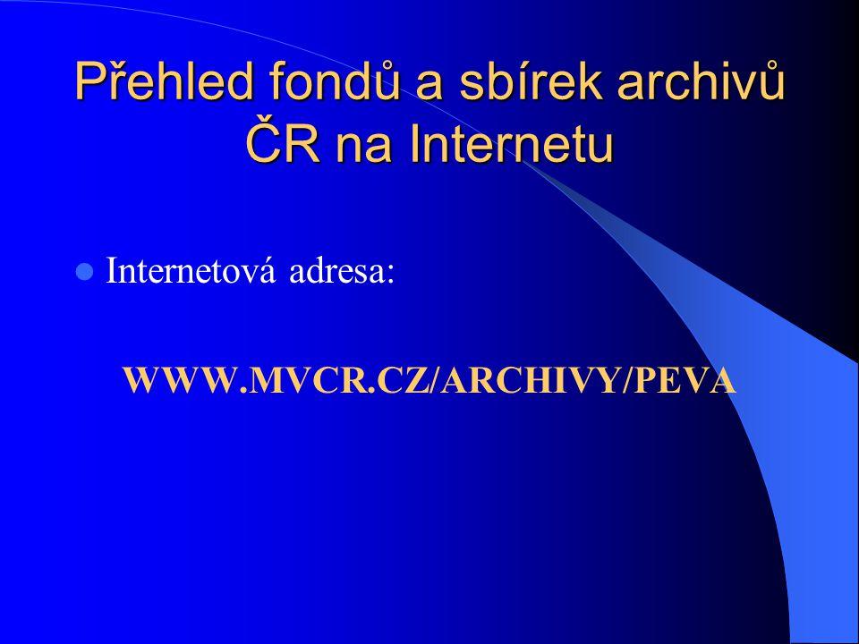 Přehled fondů a sbírek archivů ČR na Internetu Internetová adresa: WWW.MVCR.CZ/ARCHIVY/PEVA