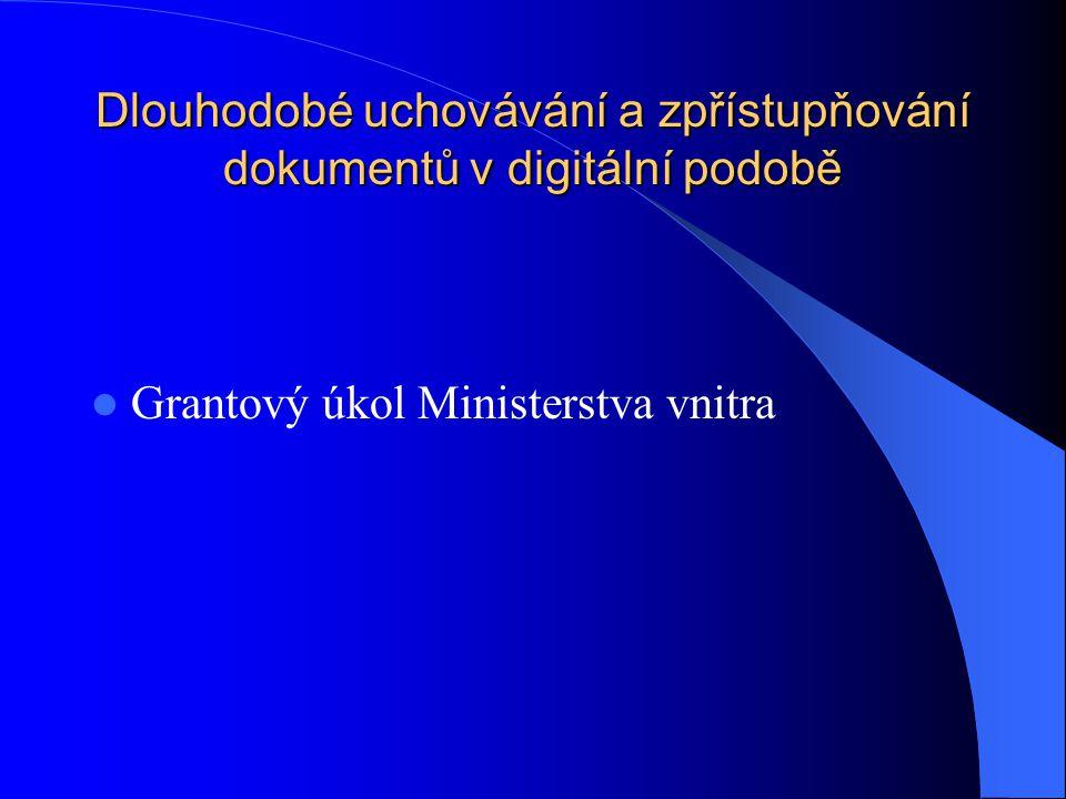 Dlouhodobé uchovávání a zpřístupňování dokumentů v digitální podobě Grantový úkol Ministerstva vnitra