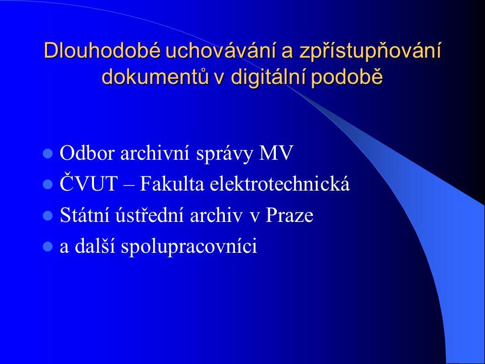 Dlouhodobé uchovávání a zpřístupňování dokumentů v digitální podobě Odbor archivní správy MV ČVUT – Fakulta elektrotechnická Státní ústřední archiv v