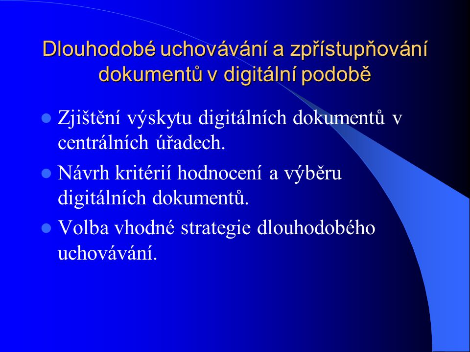 Dlouhodobé uchovávání a zpřístupňování dokumentů v digitální podobě Zjištění výskytu digitálních dokumentů v centrálních úřadech. Návrh kritérií hodno
