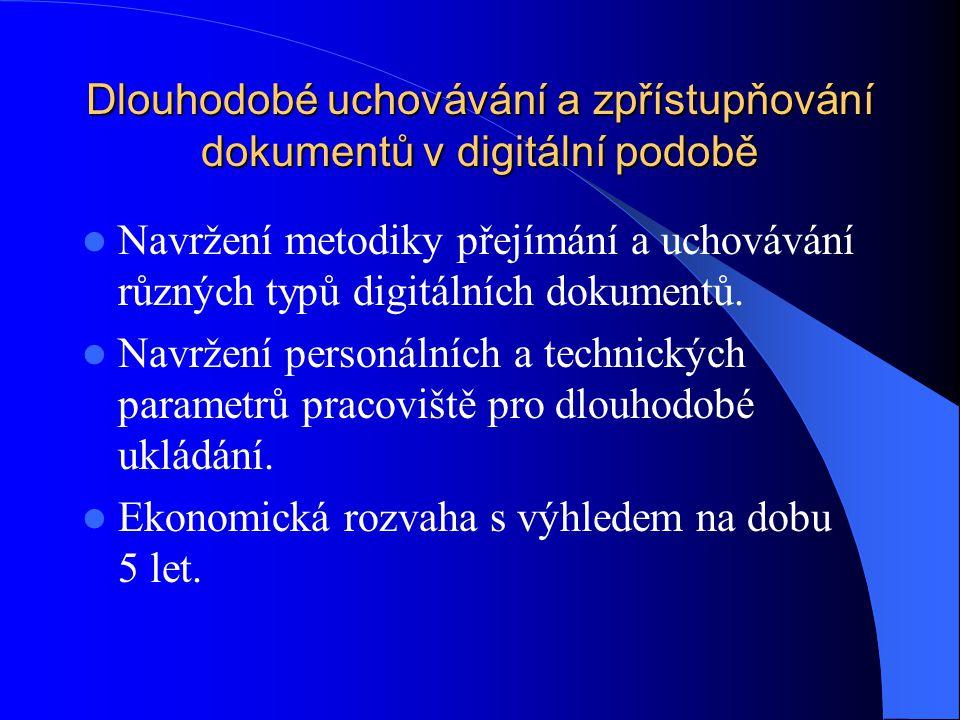 Dlouhodobé uchovávání a zpřístupňování dokumentů v digitální podobě Navržení metodiky přejímání a uchovávání různých typů digitálních dokumentů. Navrž
