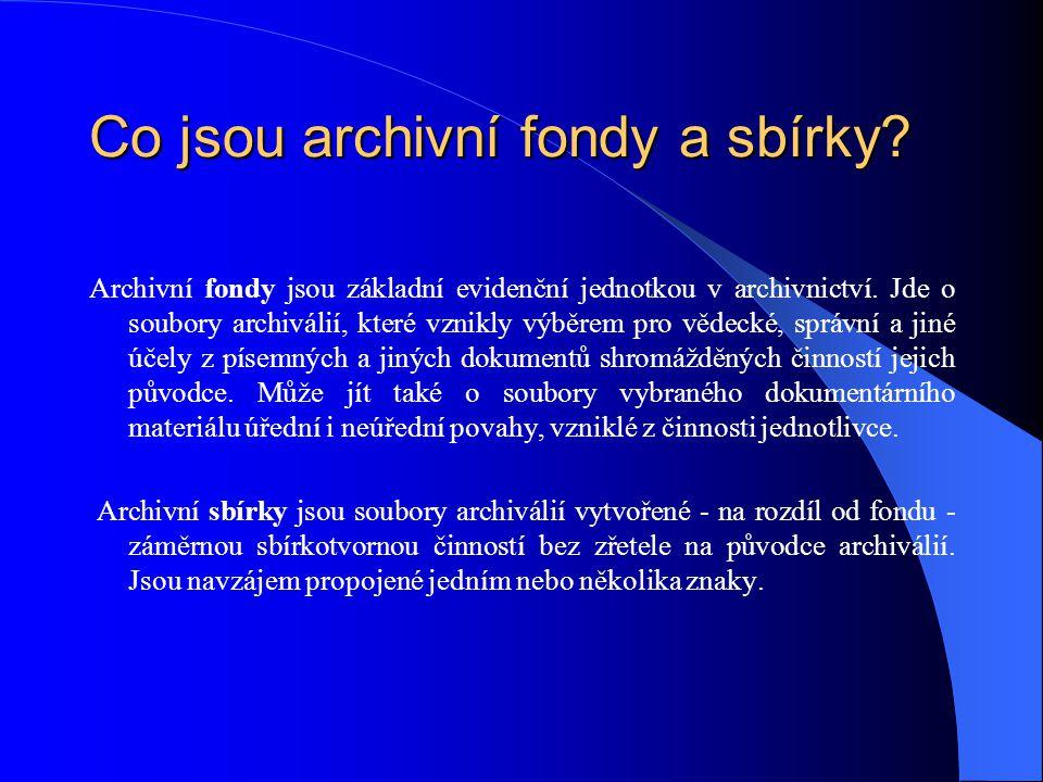 Co jsou archivní fondy a sbírky? Archivní fondy jsou základní evidenční jednotkou v archivnictví. Jde o soubory archiválií, které vznikly výběrem pro