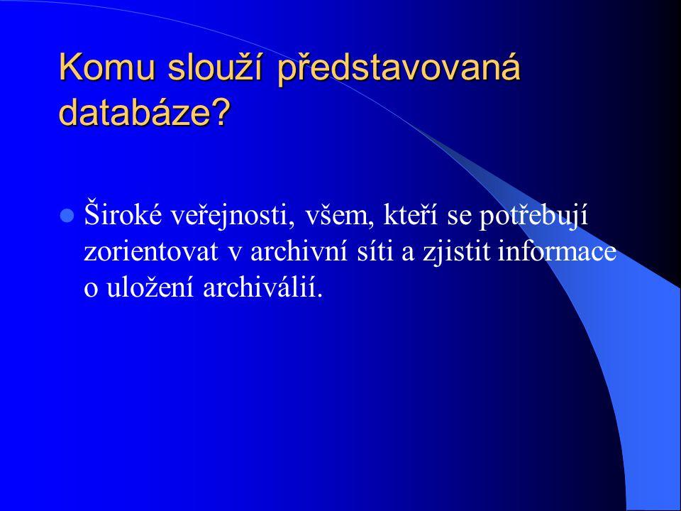 Komu slouží představovaná databáze? Široké veřejnosti, všem, kteří se potřebují zorientovat v archivní síti a zjistit informace o uložení archiválií.