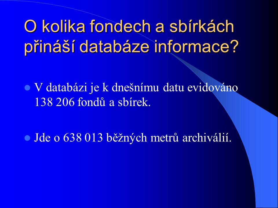 O kolika fondech a sbírkách přináší databáze informace? V databázi je k dnešnímu datu evidováno 138 206 fondů a sbírek. Jde o 638 013 běžných metrů ar