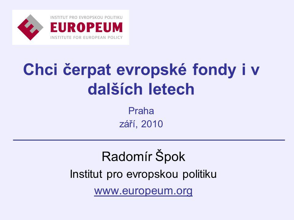 Chci čerpat evropské fondy i v dalších letech Praha září, 2010 Radomír Špok Institut pro evropskou politiku www.europeum.org