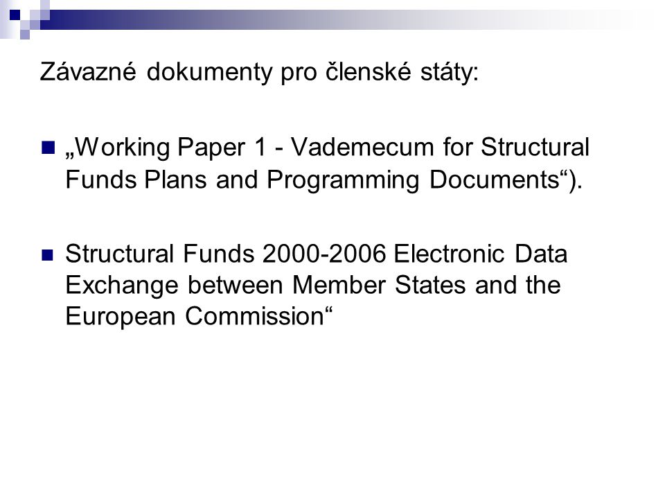 "Závazné dokumenty pro členské státy: "" Working Paper 1 - Vademecum for Structural Funds Plans and Programming Documents )."