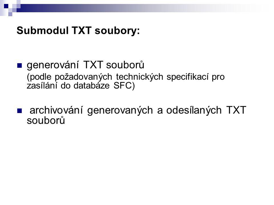 Submodul TXT soubory: generování TXT souborů (podle požadovaných technických specifikací pro zasílání do databáze SFC) archivování generovaných a odes