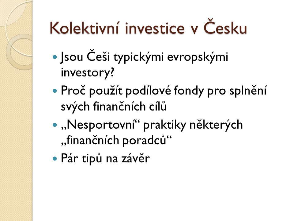 Kolektivní investice v Česku Jsou Češi typickými evropskými investory.