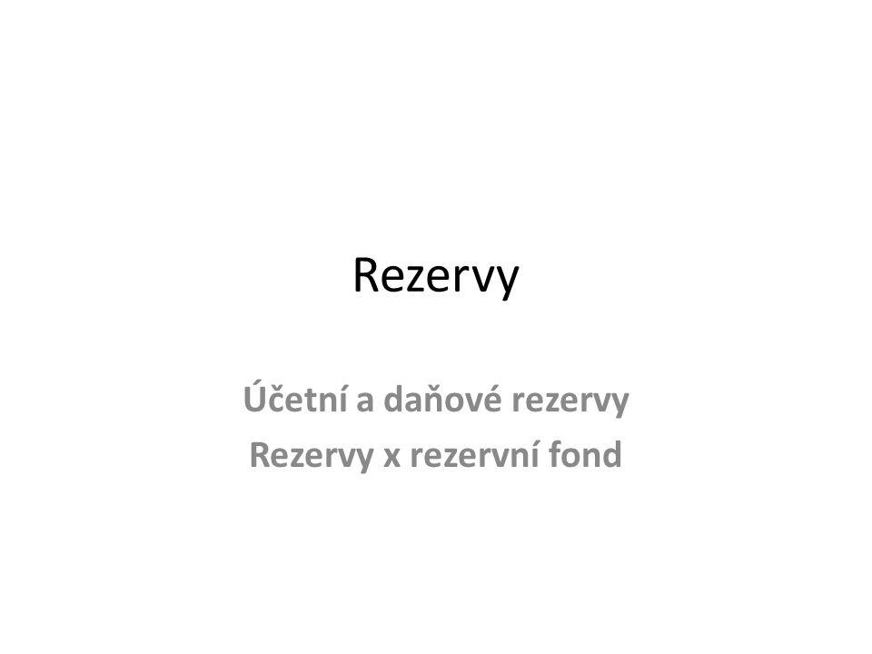 Rezervy Účetní a daňové rezervy Rezervy x rezervní fond