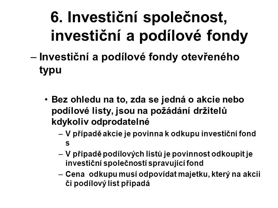 6. Investiční společnost, investiční a podílové fondy –Investiční a podílové fondy otevřeného typu Bez ohledu na to, zda se jedná o akcie nebo podílov