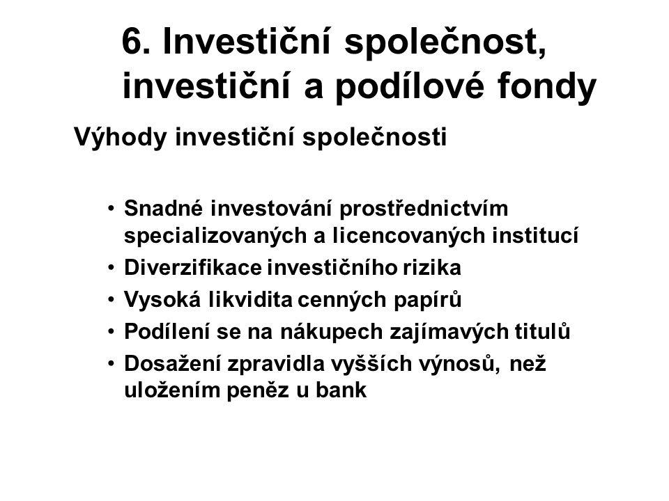 6. Investiční společnost, investiční a podílové fondy Výhody investiční společnosti Snadné investování prostřednictvím specializovaných a licencovanýc