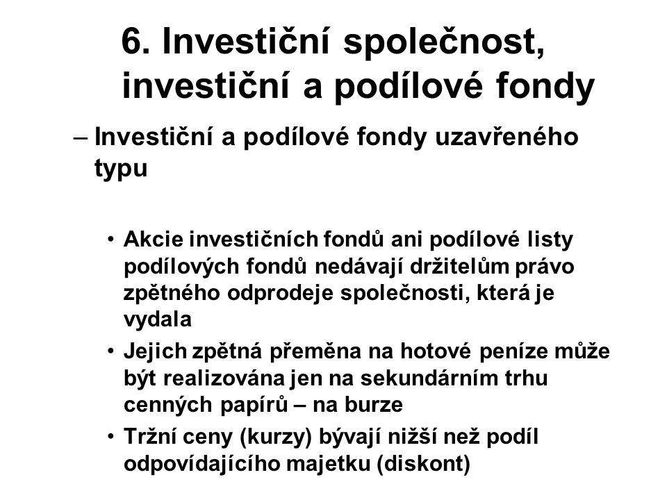 6. Investiční společnost, investiční a podílové fondy –Investiční a podílové fondy uzavřeného typu Akcie investičních fondů ani podílové listy podílov