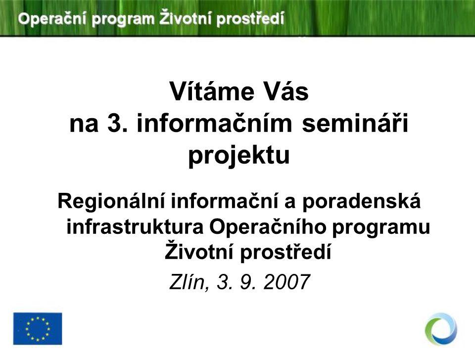 Vítáme Vás na 3. informačním semináři projektu Regionální informační a poradenská infrastruktura Operačního programu Životní prostředí Zlín, 3. 9. 200