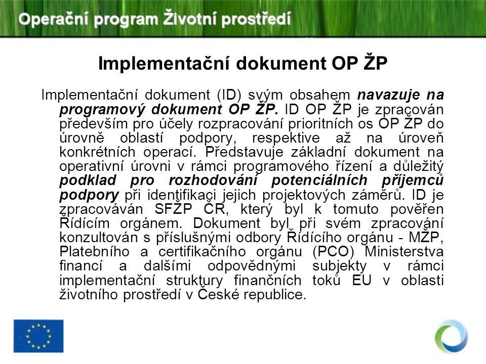 Implementační dokument OP ŽP Implementační dokument (ID) svým obsahem navazuje na programový dokument OP ŽP. ID OP ŽP je zpracován především pro účely