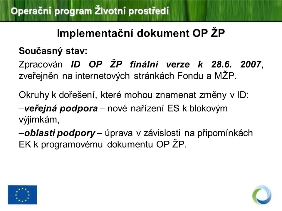 Implementační dokument OP ŽP Současný stav: Zpracován ID OP ŽP finální verze k 28.6. 2007, zveřejněn na internetových stránkách Fondu a MŽP. Okruhy k