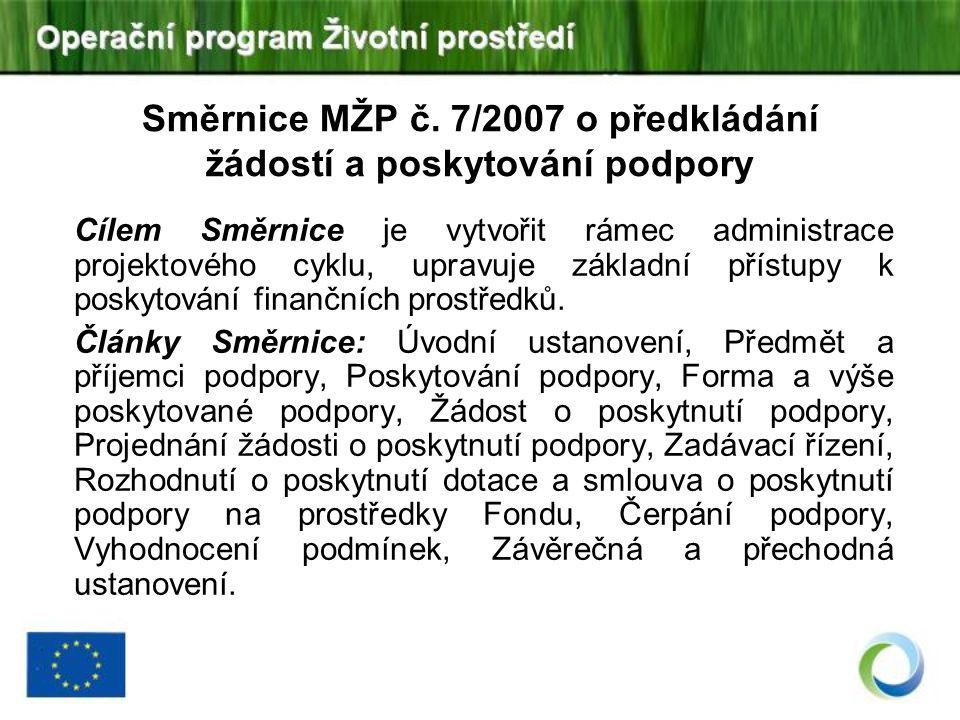 Směrnice MŽP č. 7/2007 o předkládání žádostí a poskytování podpory Cílem Směrnice je vytvořit rámec administrace projektového cyklu, upravuje základní