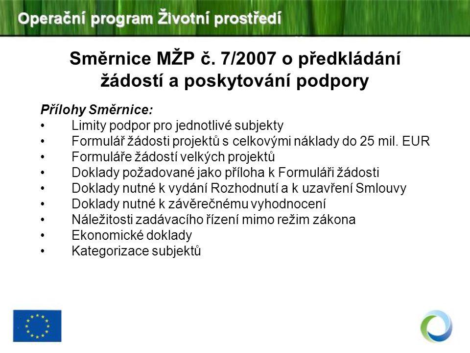 Přílohy Směrnice: Limity podpor pro jednotlivé subjekty Formulář žádosti projektů s celkovými náklady do 25 mil. EUR Formuláře žádostí velkých projekt