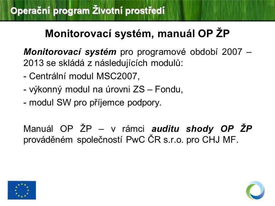 Monitorovací systém, manuál OP ŽP Monitorovací systém pro programové období 2007 – 2013 se skládá z následujících modulů: - Centrální modul MSC2007, -