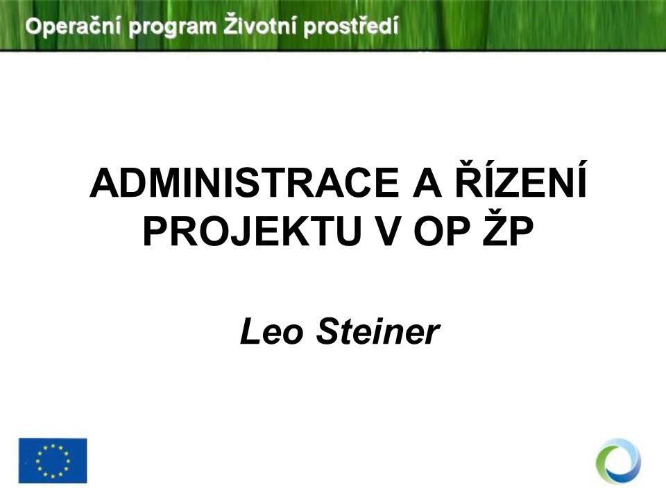 ADMINISTRACE A ŘÍZENÍ PROJEKTU V OP ŽP Leo Steiner