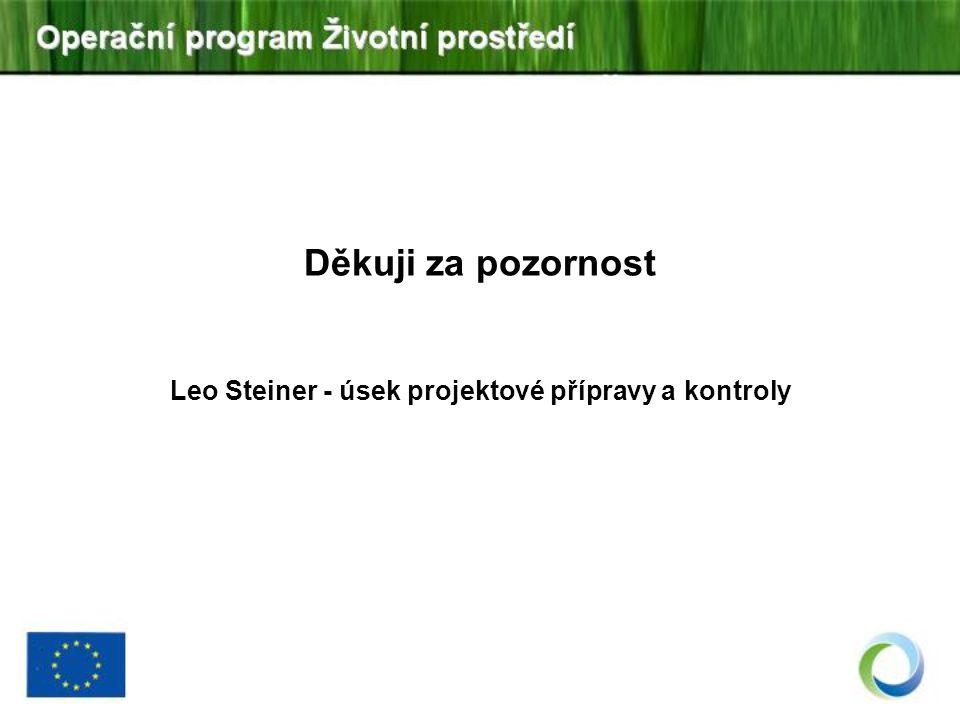 Děkuji za pozornost Leo Steiner - úsek projektové přípravy a kontroly