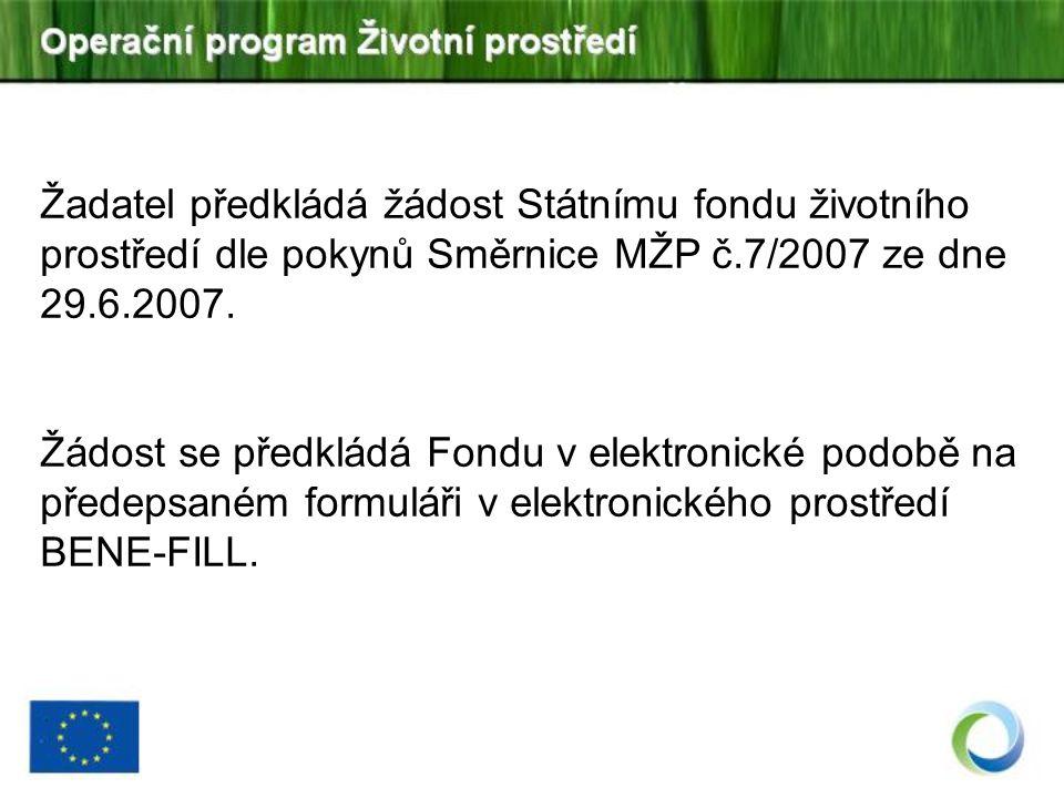 Žadatel předkládá žádost Státnímu fondu životního prostředí dle pokynů Směrnice MŽP č.7/2007 ze dne 29.6.2007. Žádost se předkládá Fondu v elektronick