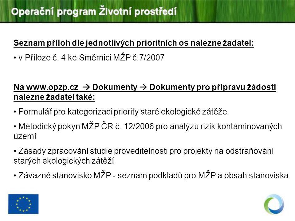 Seznam příloh dle jednotlivých prioritních os nalezne žadatel: v Příloze č. 4 ke Směrnici MŽP č.7/2007 Na www.opzp.cz  Dokumenty  Dokumenty pro příp
