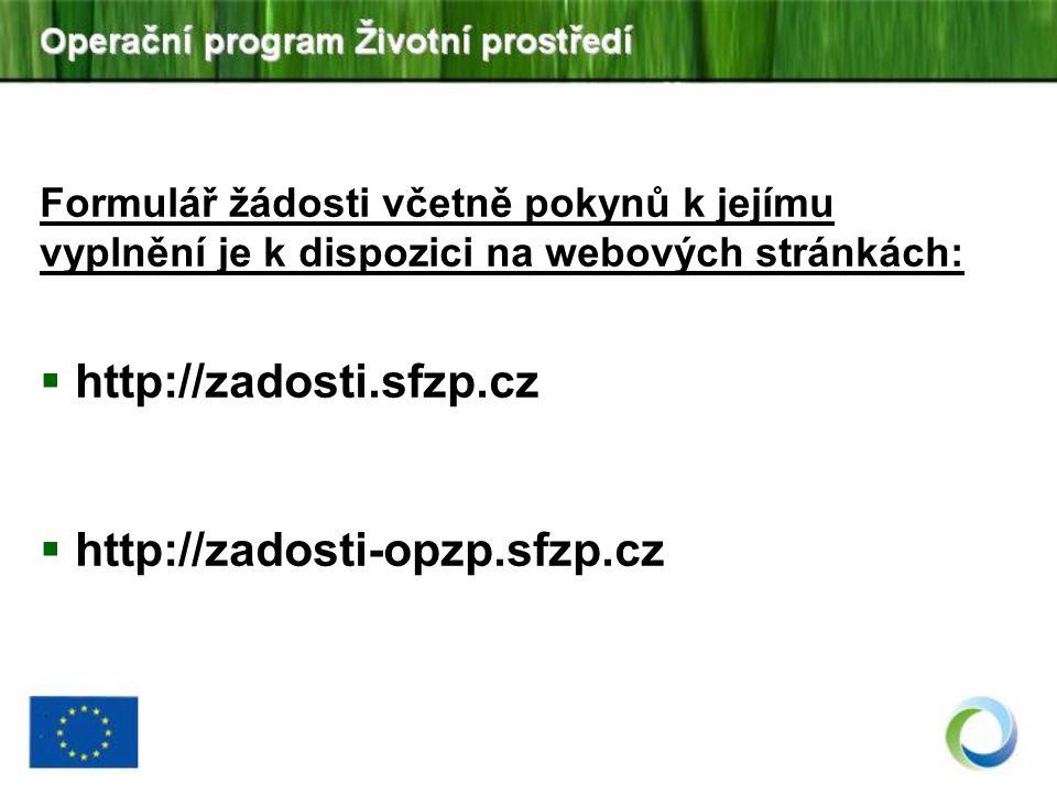 Formulář žádosti včetně pokynů k jejímu vyplnění je k dispozici na webových stránkách:  http://zadosti.sfzp.cz  http://zadosti-opzp.sfzp.cz