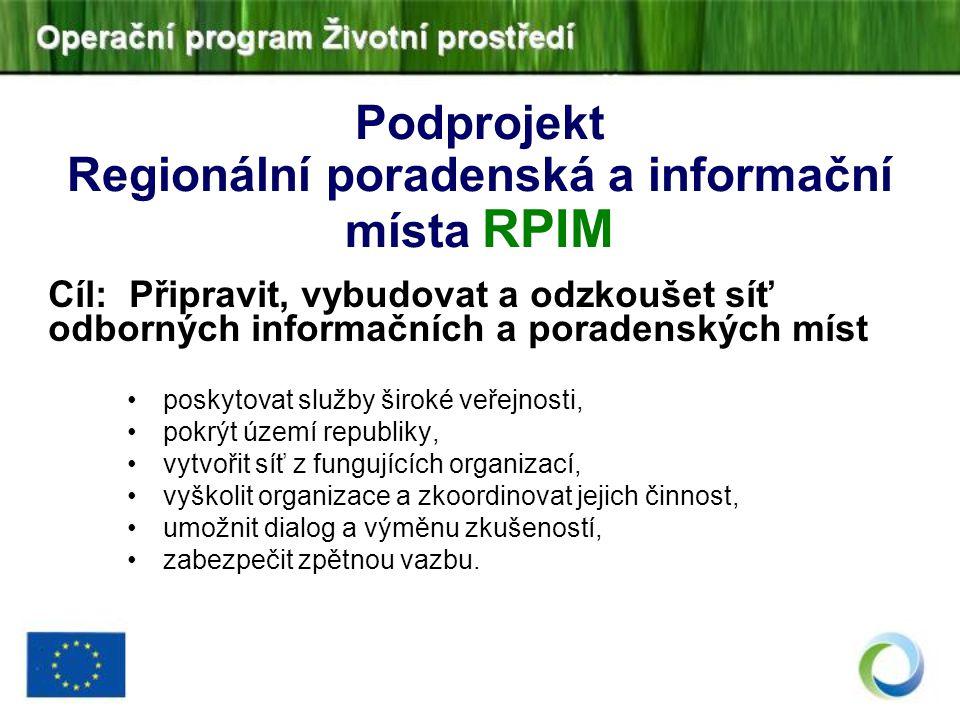 Podprojekt Regionální poradenská a informační místa RPIM Cíl: Připravit, vybudovat a odzkoušet síť odborných informačních a poradenských míst poskytov