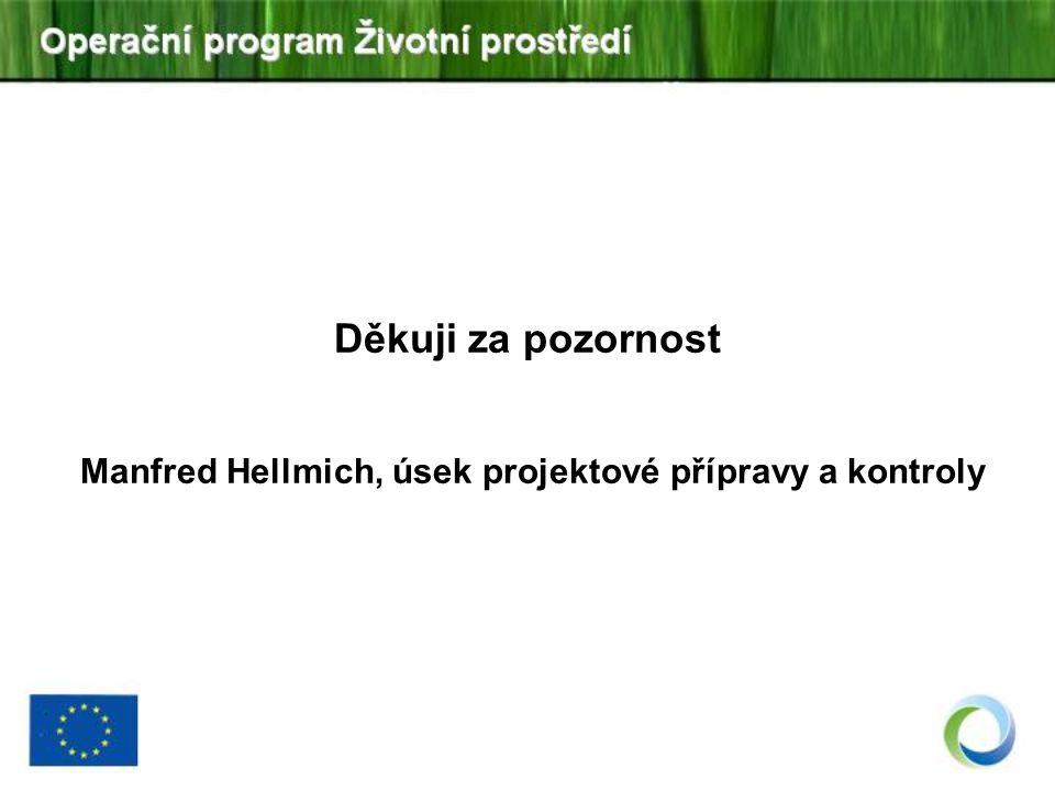 Děkuji za pozornost Manfred Hellmich, úsek projektové přípravy a kontroly