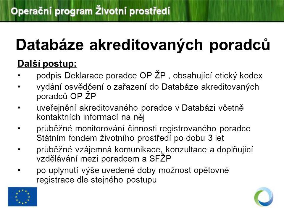Databáze akreditovaných poradců Další postup: podpis Deklarace poradce OP ŽP, obsahující etický kodex vydání osvědčení o zařazení do Databáze akredito