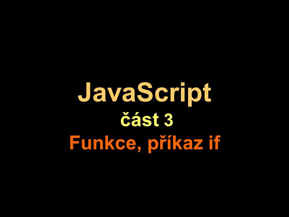 JavaScript část 3 Funkce, příkaz if