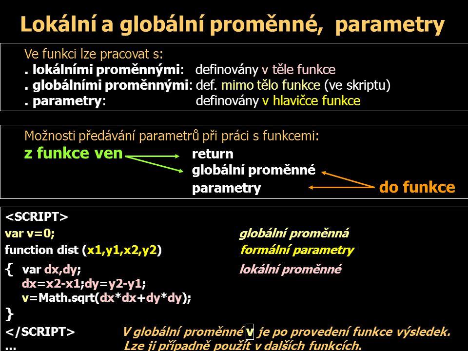 Lokální a globální proměnné, parametry Ve funkci lze pracovat s:. lokálními proměnnými: definovány v těle funkce. globálními proměnnými: def. mimo těl