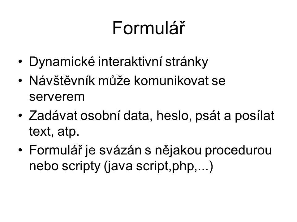 Formulář Dynamické interaktivní stránky Návštěvník může komunikovat se serverem Zadávat osobní data, heslo, psát a posílat text, atp. Formulář je sváz