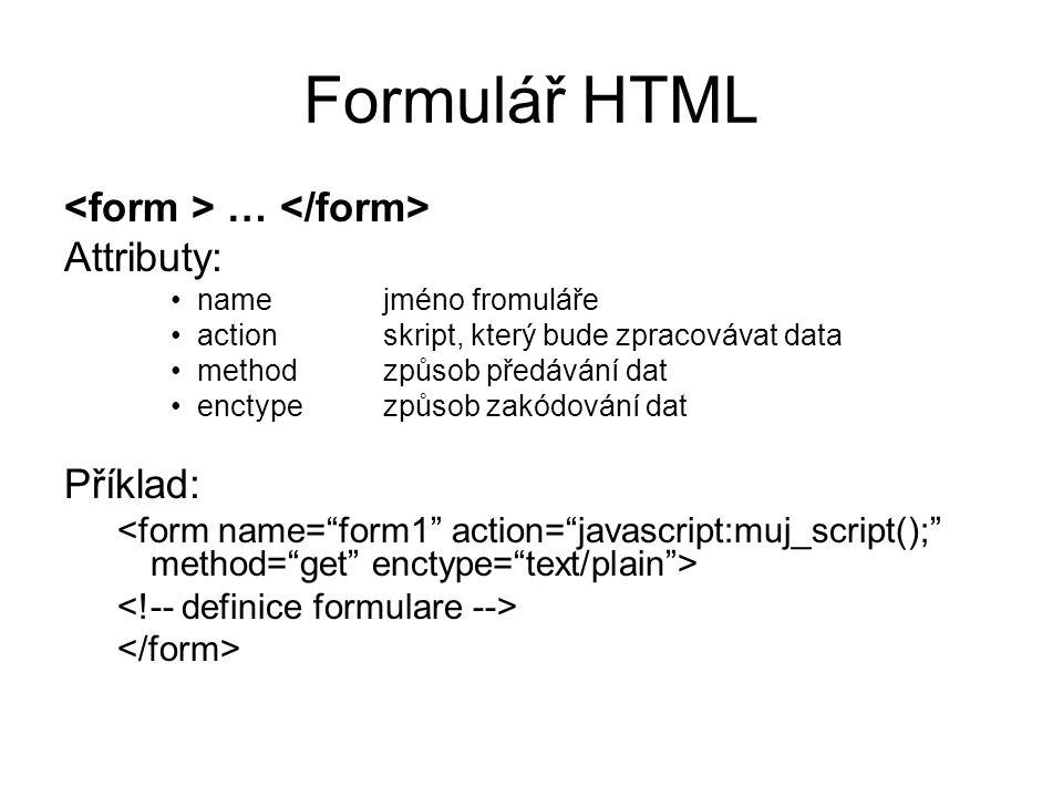 Formulář HTML … Attributy: namejméno fromuláře action skript, který bude zpracovávat data method způsob předávání dat enctype způsob zakódování dat Př