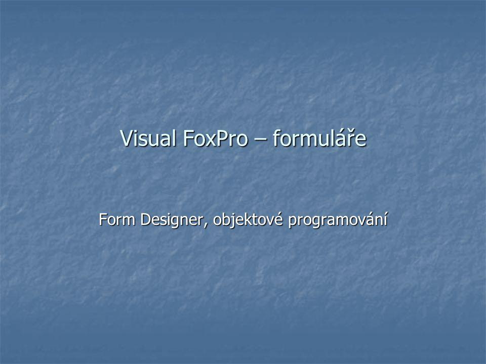 Visual FoxPro – formuláře Form Designer, objektové programování