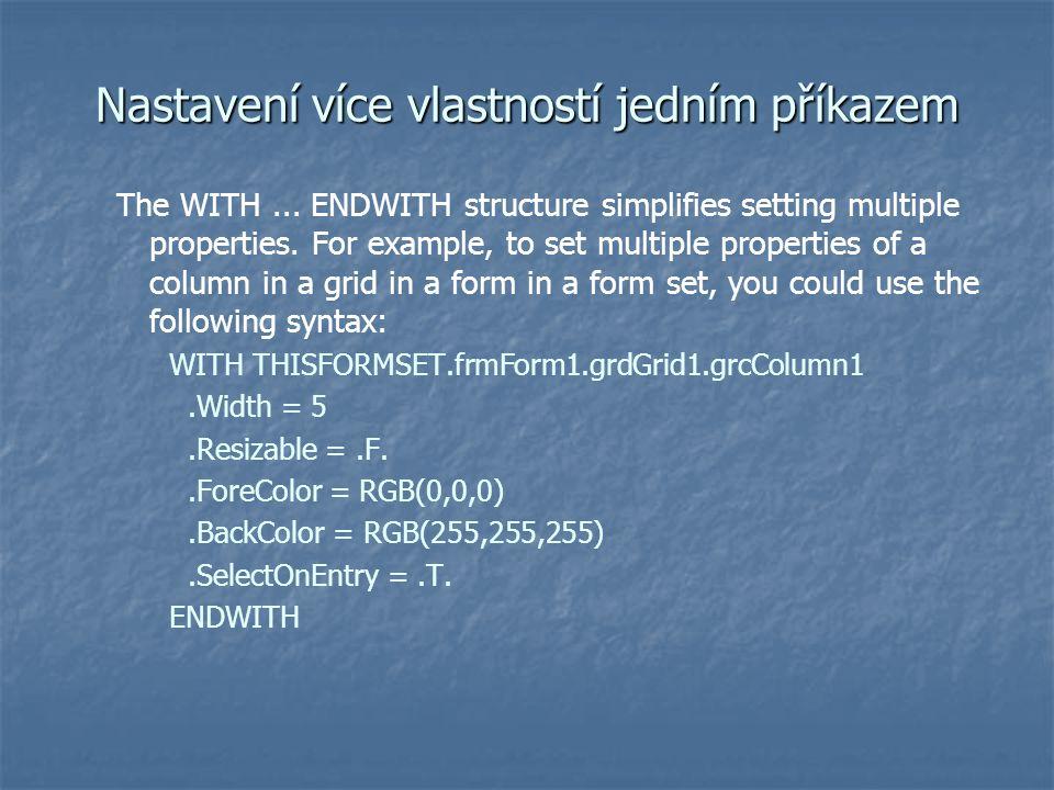 Nastavení více vlastností jedním příkazem The WITH... ENDWITH structure simplifies setting multiple properties. For example, to set multiple propertie