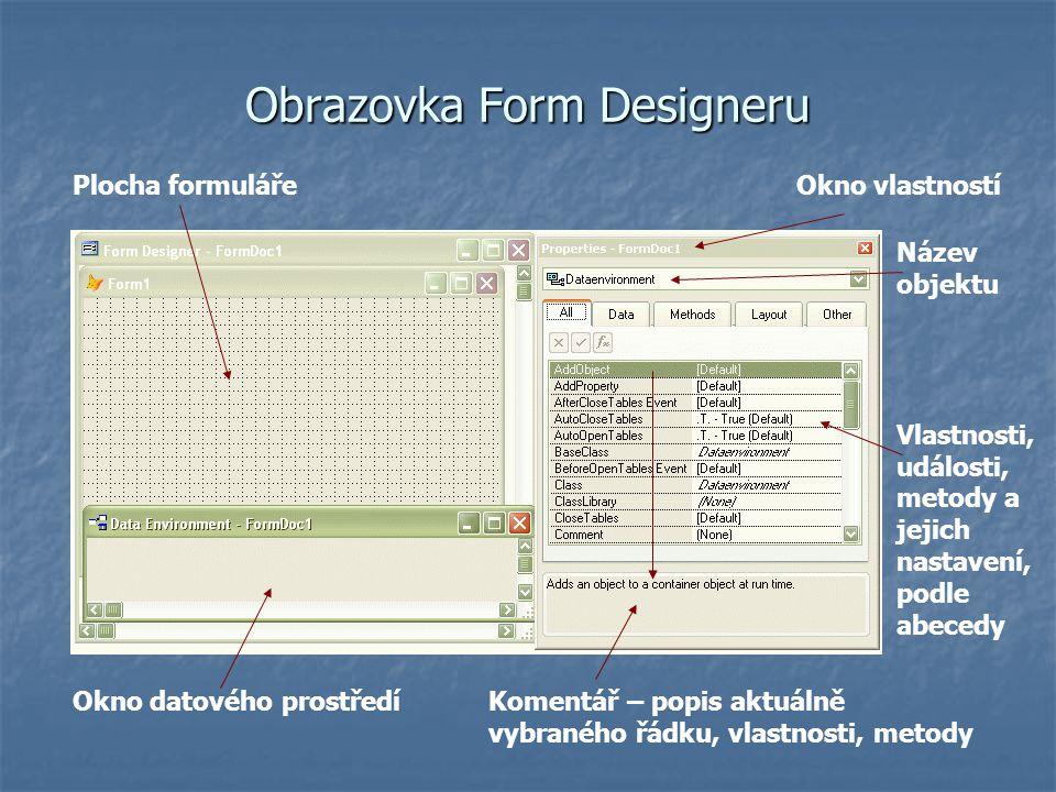 Obrazovka Form Designeru Plocha formuláře Okno datového prostředí Okno vlastností Vlastnosti, události, metody a jejich nastavení, podle abecedy Název