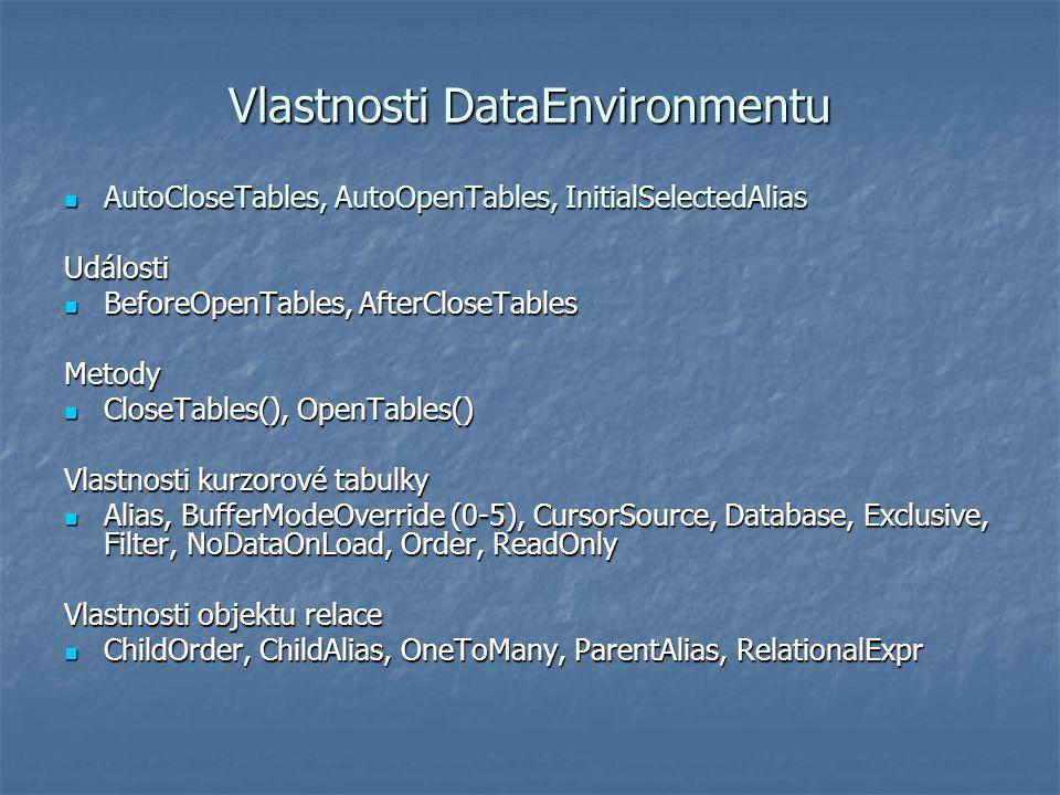 Vlastnosti DataEnvironmentu AutoCloseTables, AutoOpenTables, InitialSelectedAlias AutoCloseTables, AutoOpenTables, InitialSelectedAliasUdálosti Before