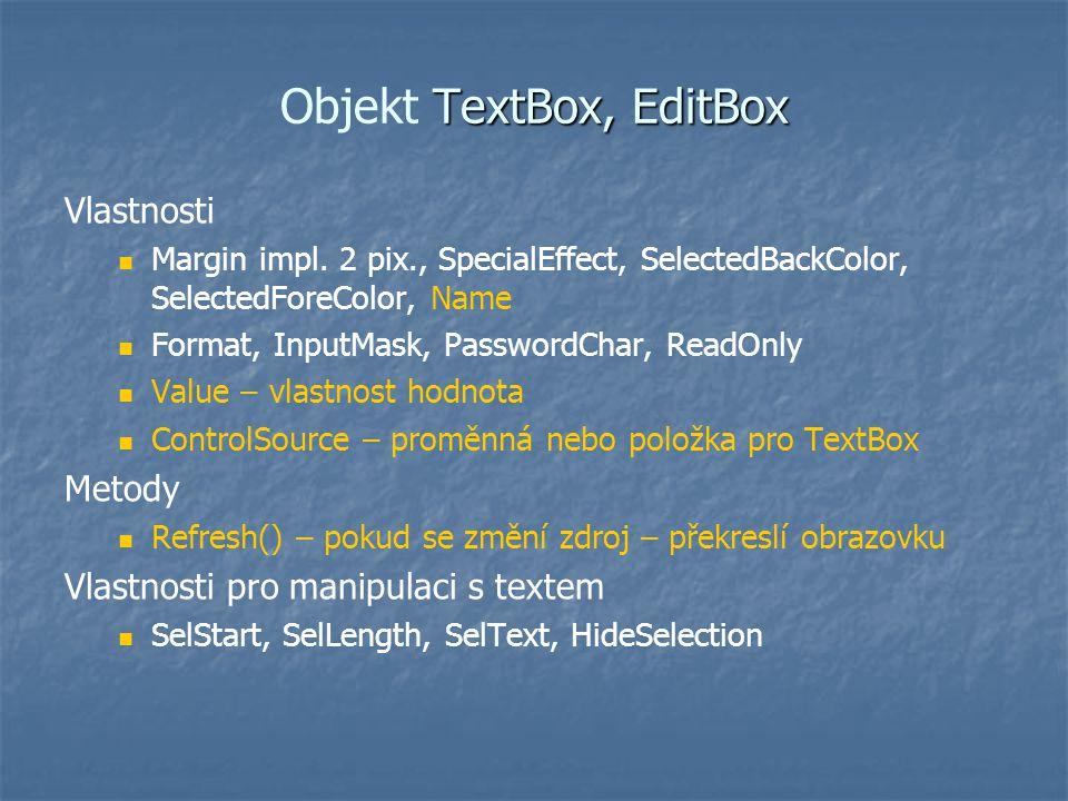 TextBox, EditBox Objekt TextBox, EditBox Vlastnosti Margin impl. 2 pix., SpecialEffect, SelectedBackColor, SelectedForeColor, Name Format, InputMask,