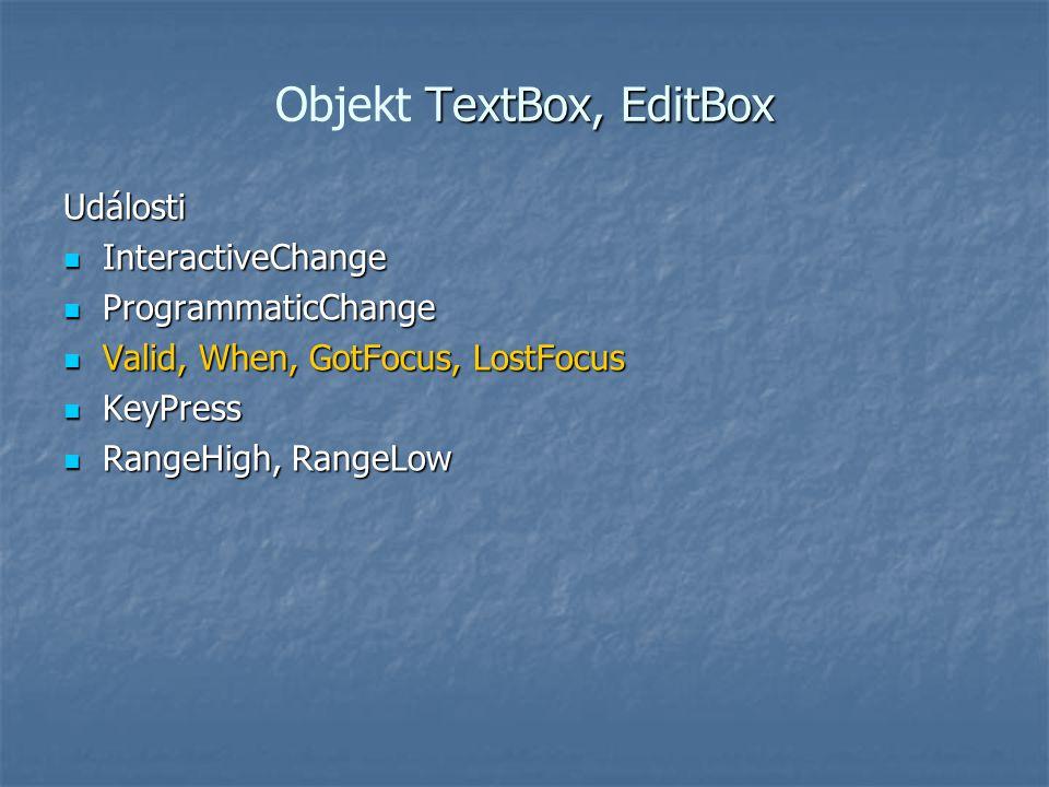 TextBox, EditBox Objekt TextBox, EditBox Události InteractiveChange InteractiveChange ProgrammaticChange ProgrammaticChange Valid, When, GotFocus, Los