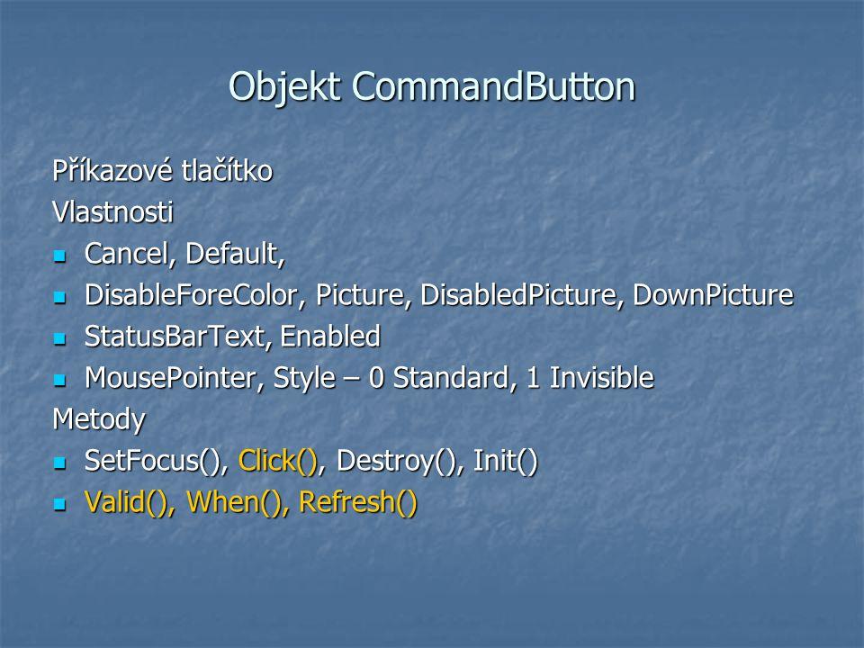 Objekt CommandButton Příkazové tlačítko Vlastnosti Cancel, Default, Cancel, Default, DisableForeColor, Picture, DisabledPicture, DownPicture DisableFo