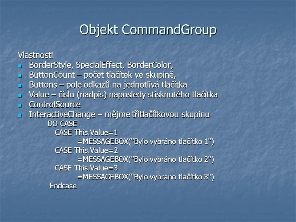 Objekt CommandGroup Vlastnosti BorderStyle, SpecialEffect, BorderColor, BorderStyle, SpecialEffect, BorderColor, ButtonCount – počet tlačítek ve skupi