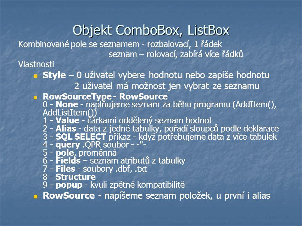 Objekt ComboBox, ListBox Kombinované pole se seznamem - rozbalovací, 1 řádek seznam – rolovací, zabírá více řádků Vlastnosti Style – 0 uživatel vybere