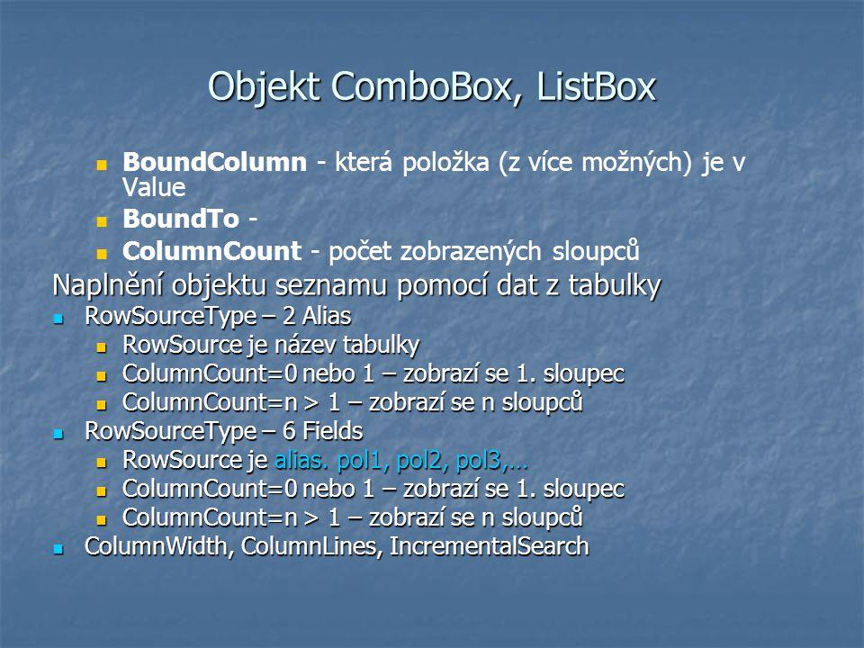 Objekt ComboBox, ListBox BoundColumn - která položka (z více možných) je v Value BoundTo - ColumnCount - počet zobrazených sloupců Naplnění objektu se